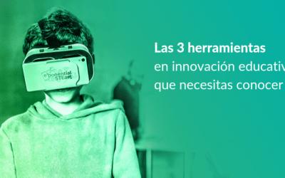 Las 3 herramientas en innovación educativa que necesitas conocer