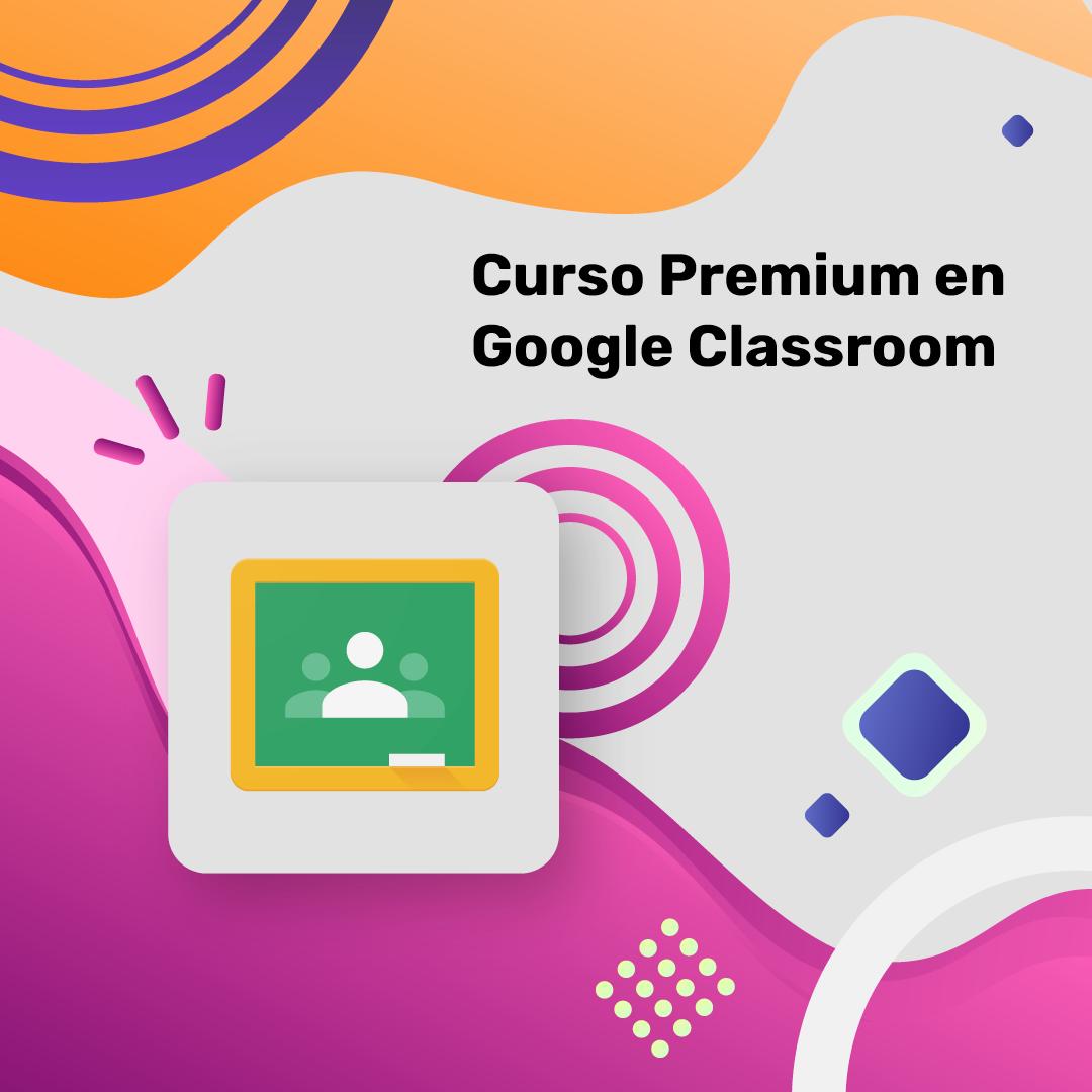 Curso Premium en Google Classroom